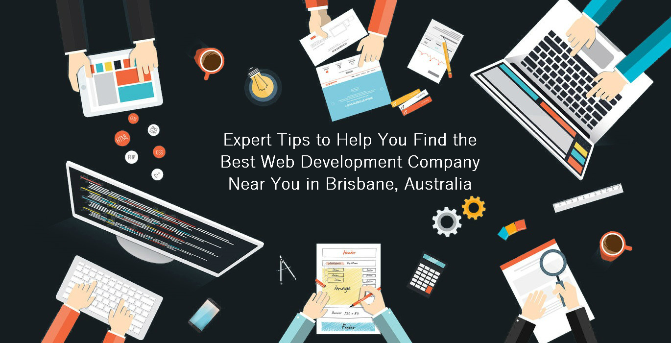 Expert Tips to Help You Find the Best Web Development Company Near You in Brisbane, Australia